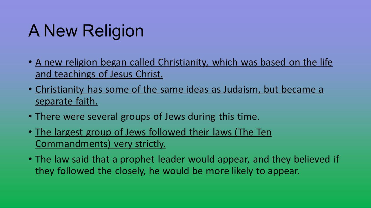 A New Religion A new religion began called Christianity, which was based on the life and teachings of Jesus Christ.