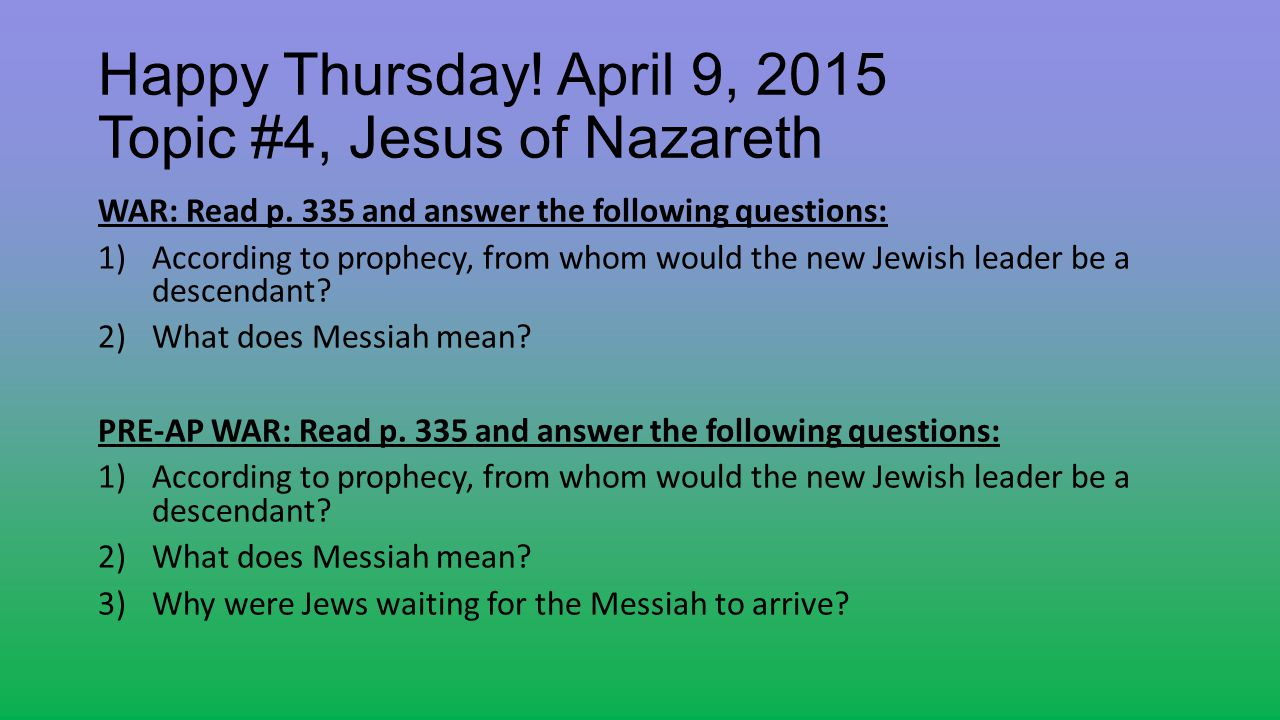 Happy Thursday! April 9, 2015 Topic #4, Jesus of Nazareth