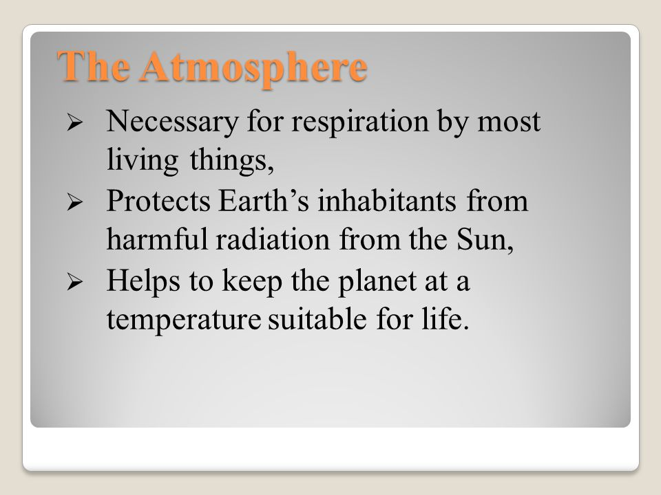 The Atmosphere Necessary for respiration by most living things,