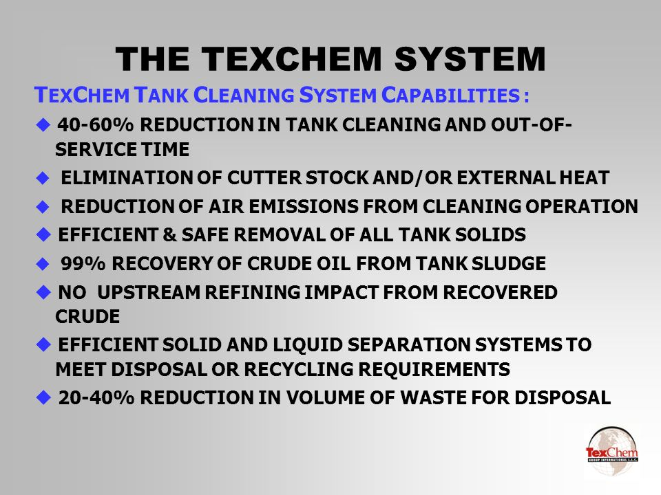 THE TEXCHEM SYSTEM TEXCHEM TANK CLEANING SYSTEM CAPABILITIES :