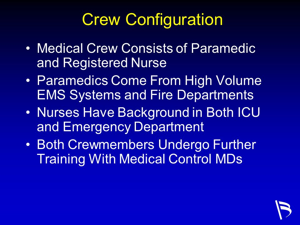 Crew Configuration Medical Crew Consists of Paramedic and Registered Nurse. Paramedics Come From High Volume EMS Systems and Fire Departments.