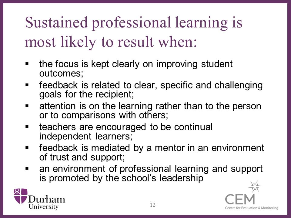 Sustained professional learning is most likely to result when: