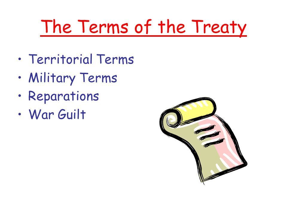 The Terms of the Treaty Territorial Terms Military Terms Reparations