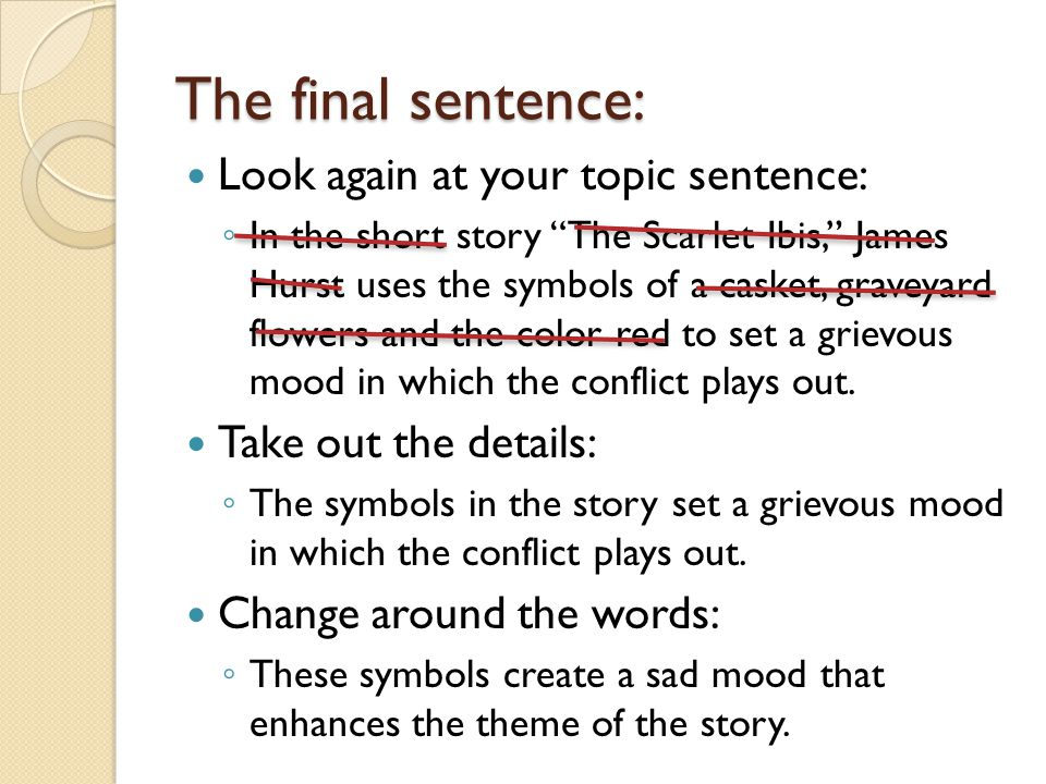 thesis sentence for the scarlet ibis An effective opening, or hook for the scarlet ibis would be to discuss the relationship between brothers one question that the story asks is whether brothers can also be friends clearly in this.