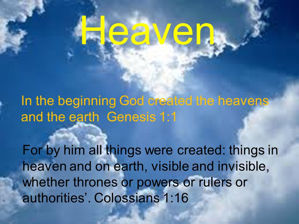 Heaven In the beginning God created the heavens and the earth Genesis 1:1.