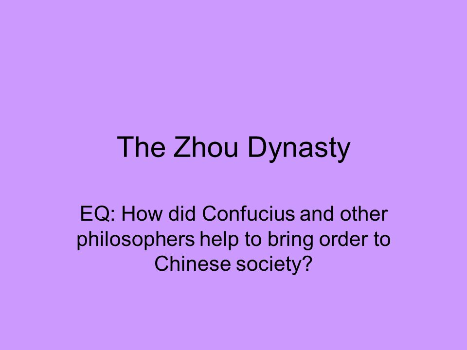 The Zhou Dynasty EQ: How did Confucius and other philosophers help to bring order to Chinese society