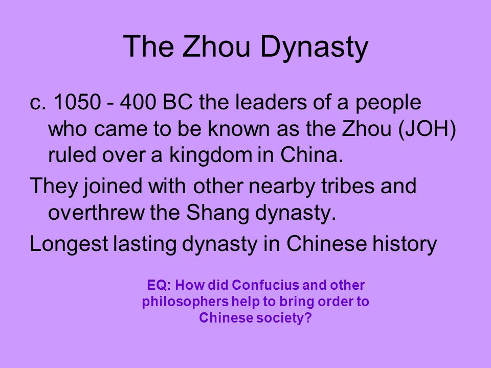 The Zhou Dynasty c BC the leaders of a people who came to be known as the Zhou (JOH) ruled over a kingdom in China.