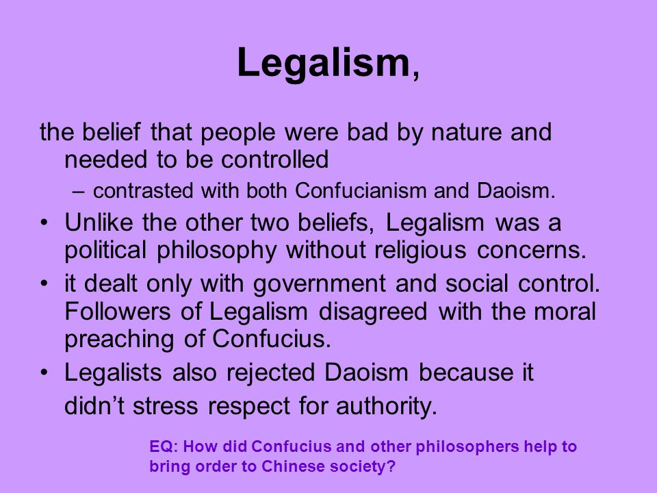 Legalism, the belief that people were bad by nature and needed to be controlled. contrasted with both Confucianism and Daoism.