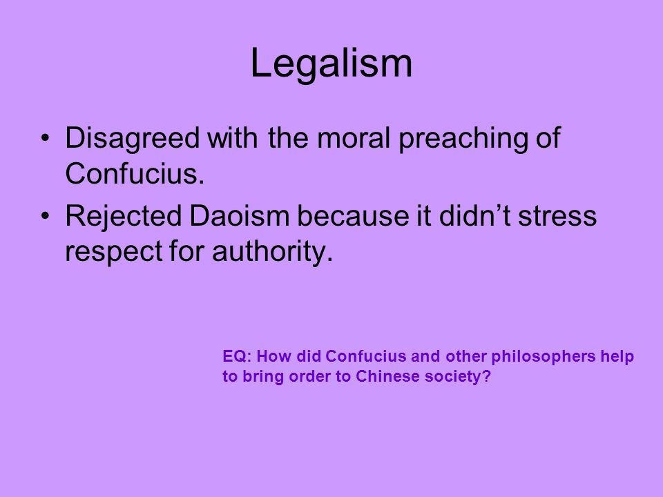 Legalism Disagreed with the moral preaching of Confucius.