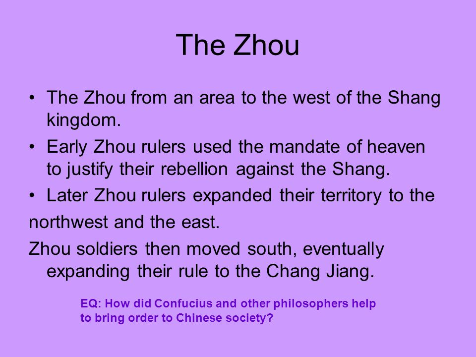 The Zhou The Zhou from an area to the west of the Shang kingdom.