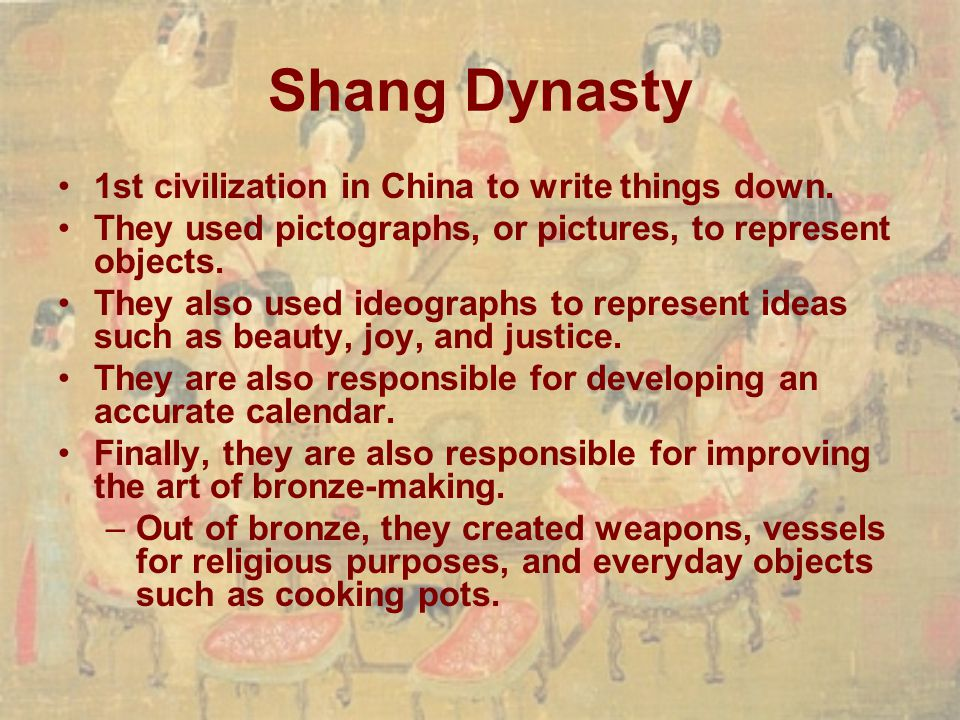 Shang Dynasty 1st civilization in China to write things down.
