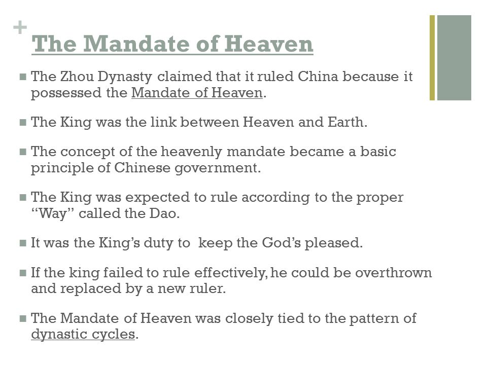 The Mandate of Heaven The Zhou Dynasty claimed that it ruled China because it possessed the Mandate of Heaven.