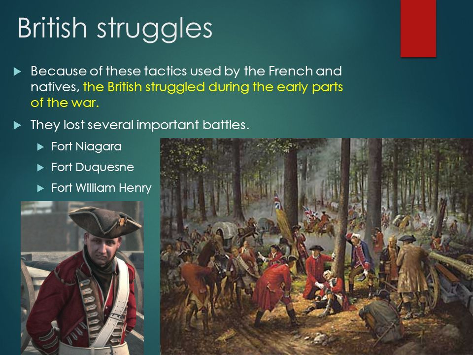British struggles Because of these tactics used by the French and natives, the British struggled during the early parts of the war.