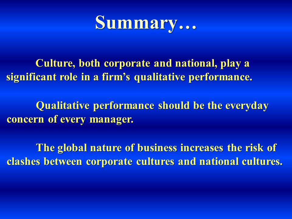 Summary… Culture, both corporate and national, play a significant role in a firm's qualitative performance.