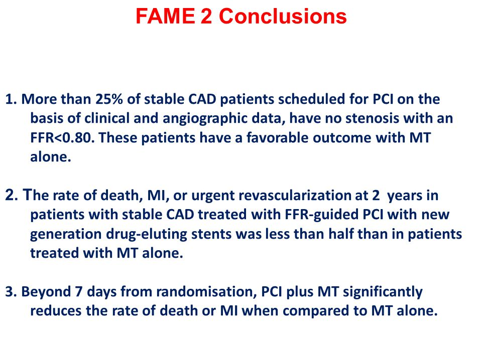 FAME 2 Conclusions 1. More than 25% of stable CAD patients scheduled for PCI on the.