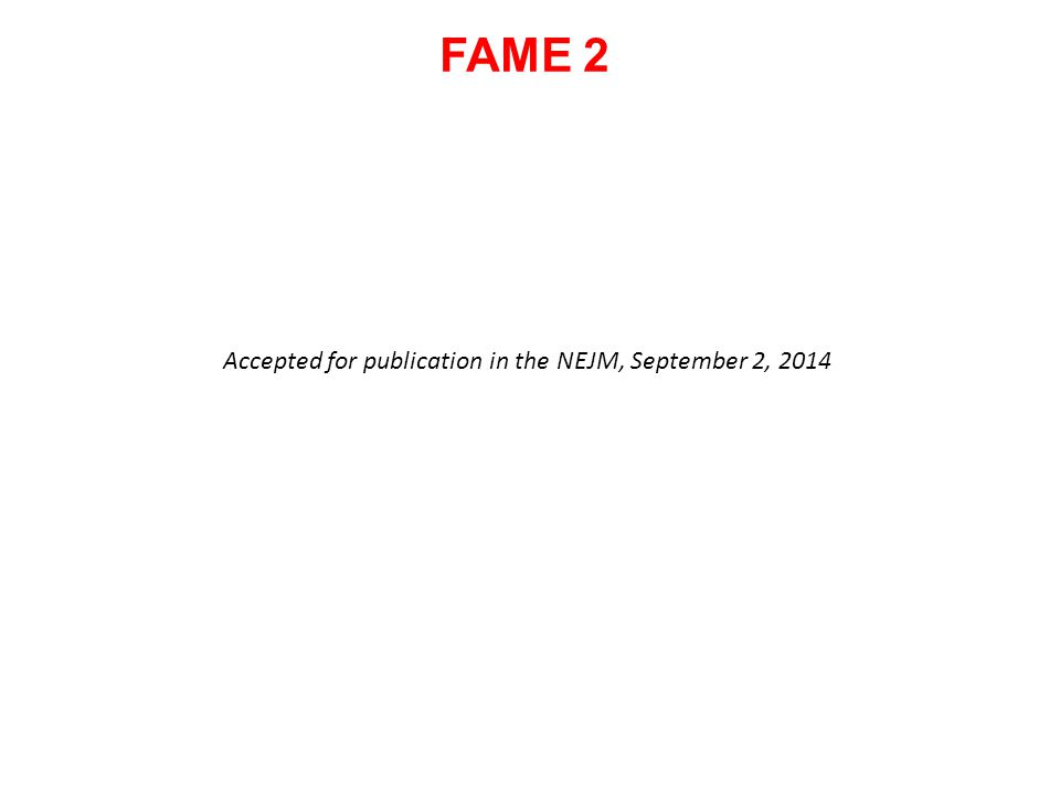 FAME 2 Accepted for publication in the NEJM, September 2, 2014