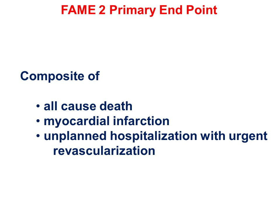 FAME 2 Primary End Point Composite of. all cause death.