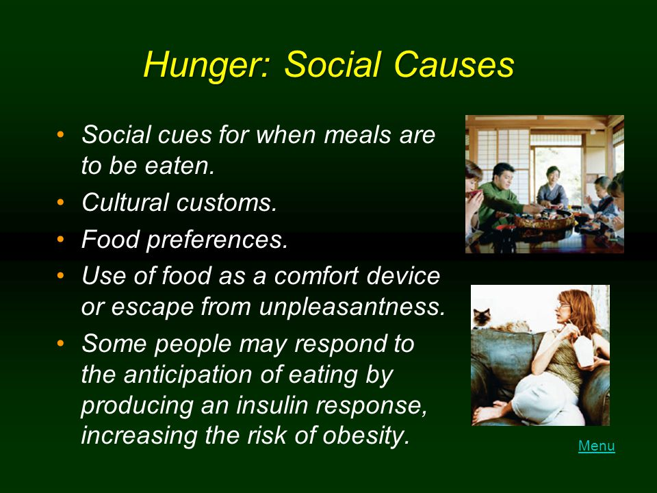 Hunger: Social Causes Social cues for when meals are to be eaten.