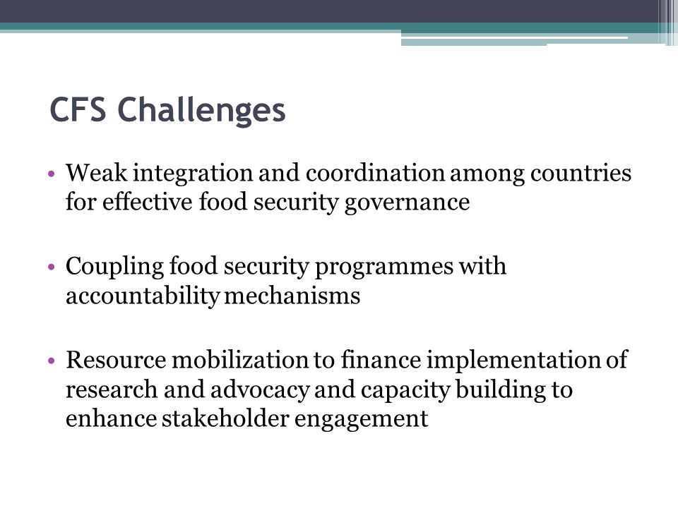 CFS Challenges Weak integration and coordination among countries for effective food security governance.