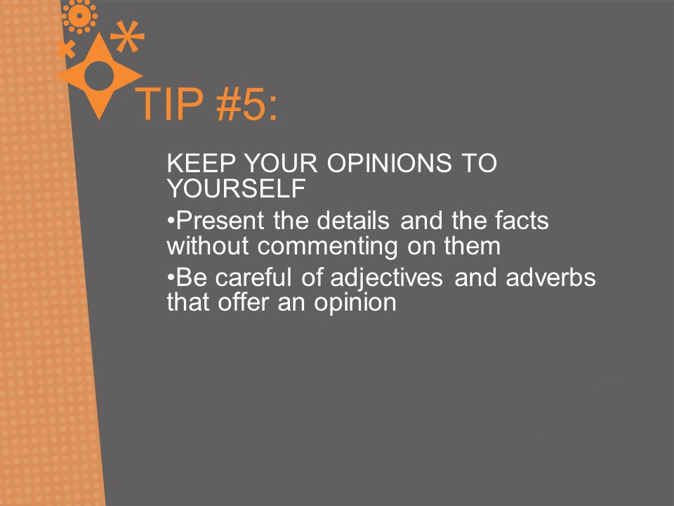 TIP #5: KEEP YOUR OPINIONS TO YOURSELF