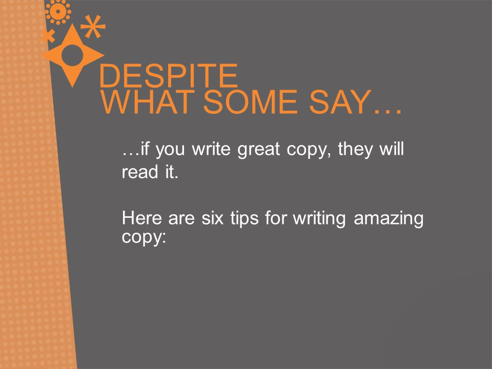 DESPITE WHAT SOME SAY… …if you write great copy, they will read it.