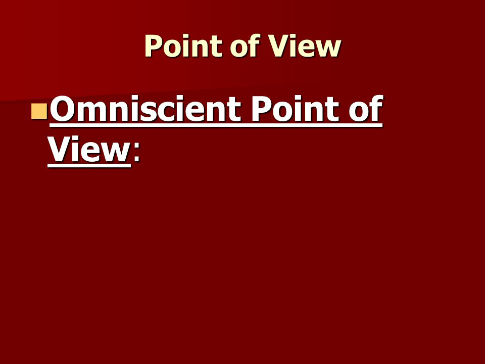 Omniscient Point of View: