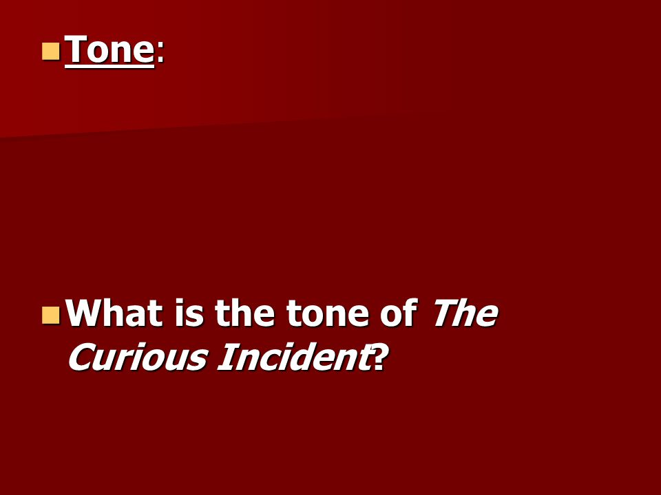 Tone: What is the tone of The Curious Incident
