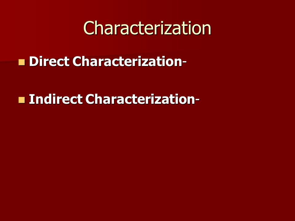 Characterization Direct Characterization- Indirect Characterization-