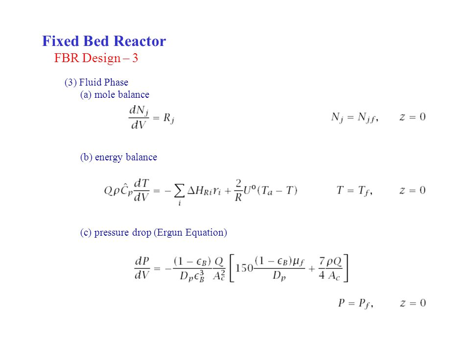 Fixed Bed Reactor FBR Design – 3 (3) Fluid Phase (a) mole balance