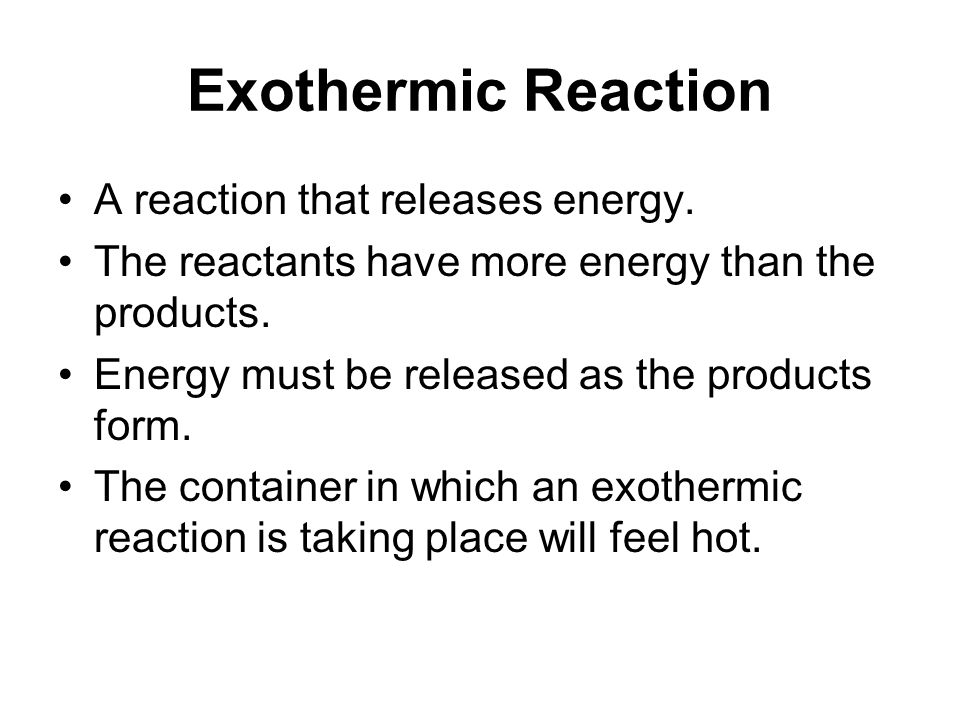 Exothermic Reaction A reaction that releases energy.