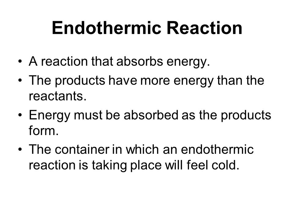 Endothermic Reaction A reaction that absorbs energy.