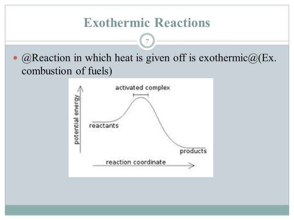 Exothermic in which heat is given off is combustion of fuels)