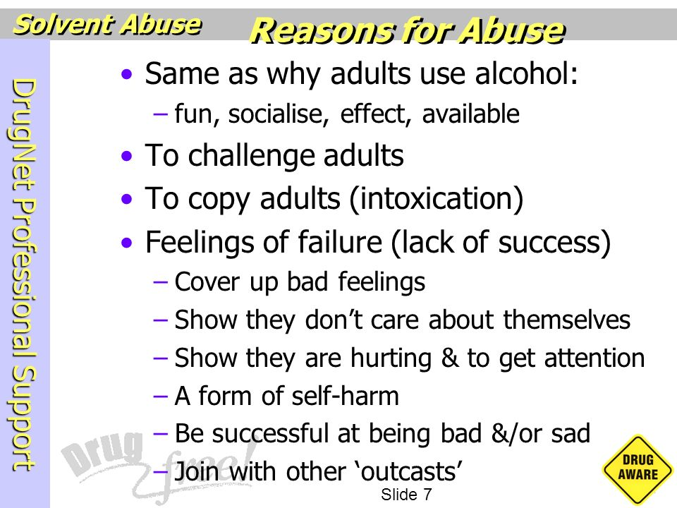 Reasons for Abuse Same as why adults use alcohol: To challenge adults