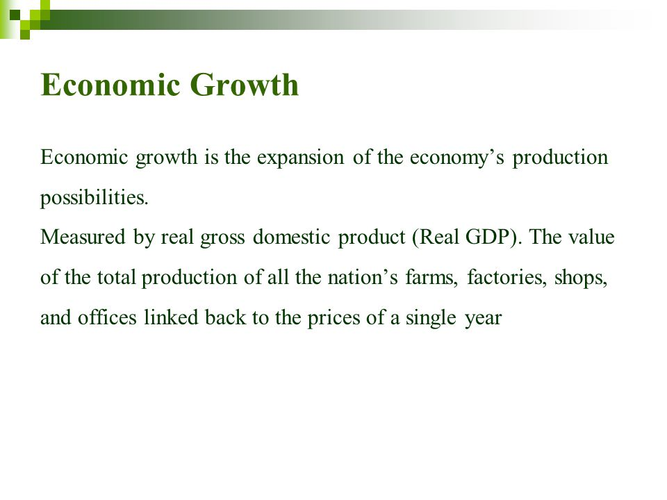 Economic Growth Economic growth is the expansion of the economy's production. possibilities.