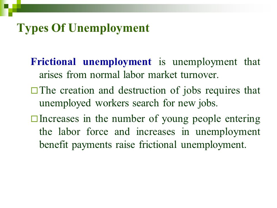 Types Of Unemployment Frictional unemployment is unemployment that arises from normal labor market turnover.