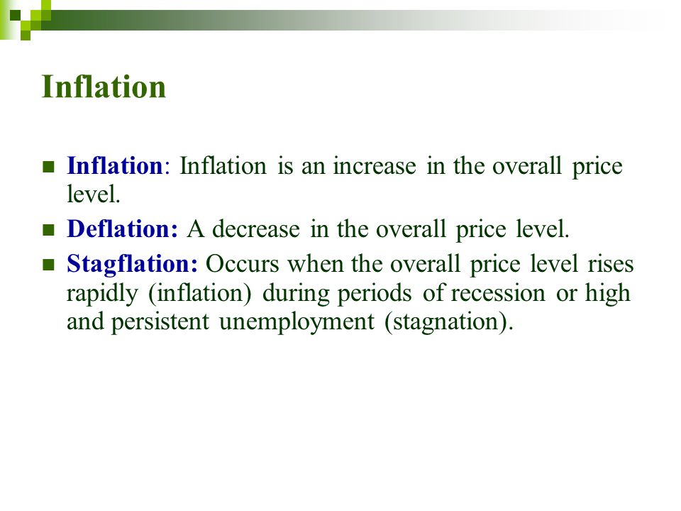 Inflation Inflation: Inflation is an increase in the overall price level. Deflation: A decrease in the overall price level.