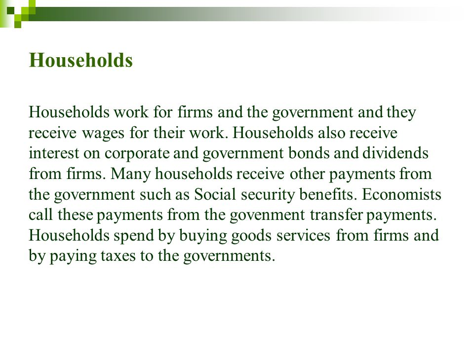 Households Households work for firms and the government and they