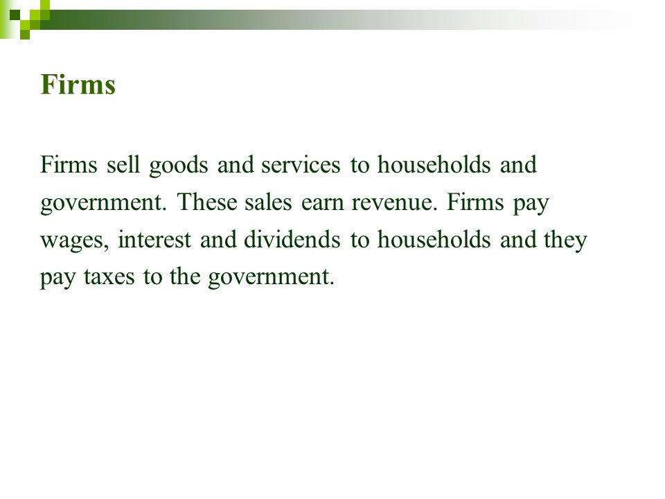 Firms Firms sell goods and services to households and
