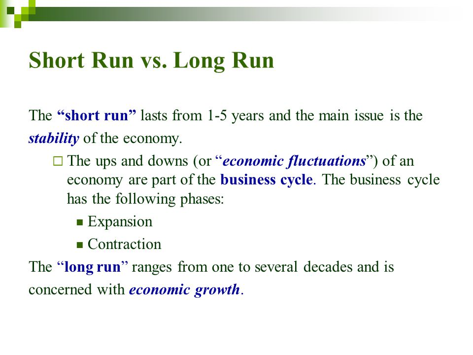 Short Run vs. Long Run The short run lasts from 1-5 years and the main issue is the. stability of the economy.