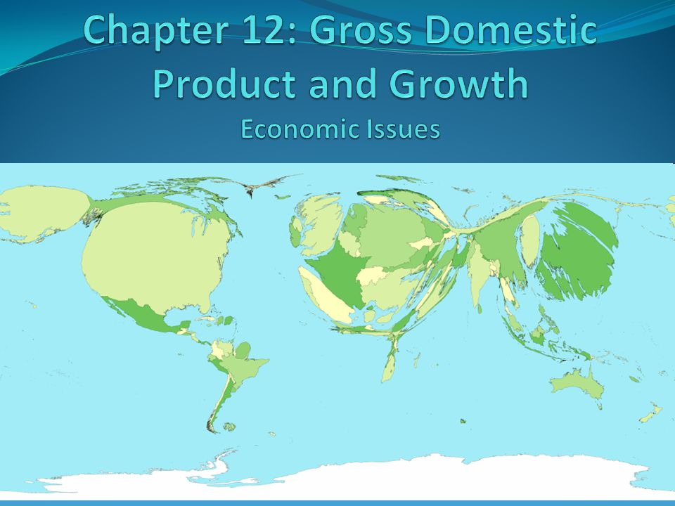 Chapter 12: Gross Domestic Product and Growth Economic Issues