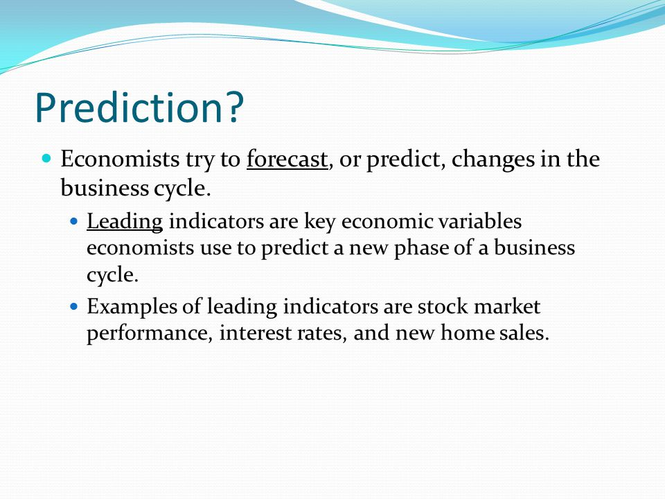 Prediction Economists try to forecast, or predict, changes in the business cycle.