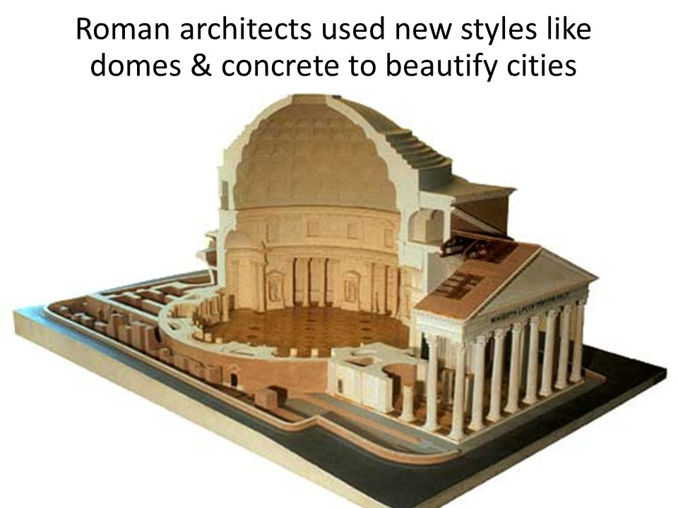 Roman architects used new styles like domes & concrete to beautify cities