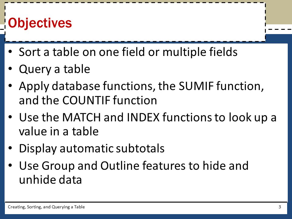 Objectives Sort a table on one field or multiple fields Query a table