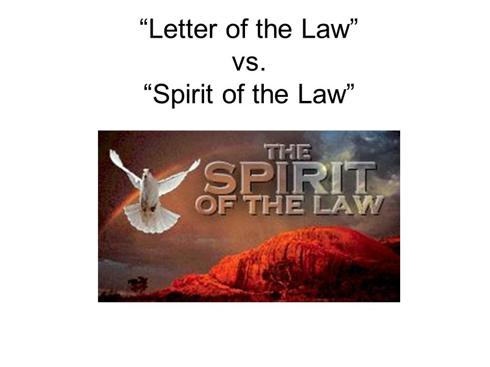 Letter of the Law vs. Spirit of the Law