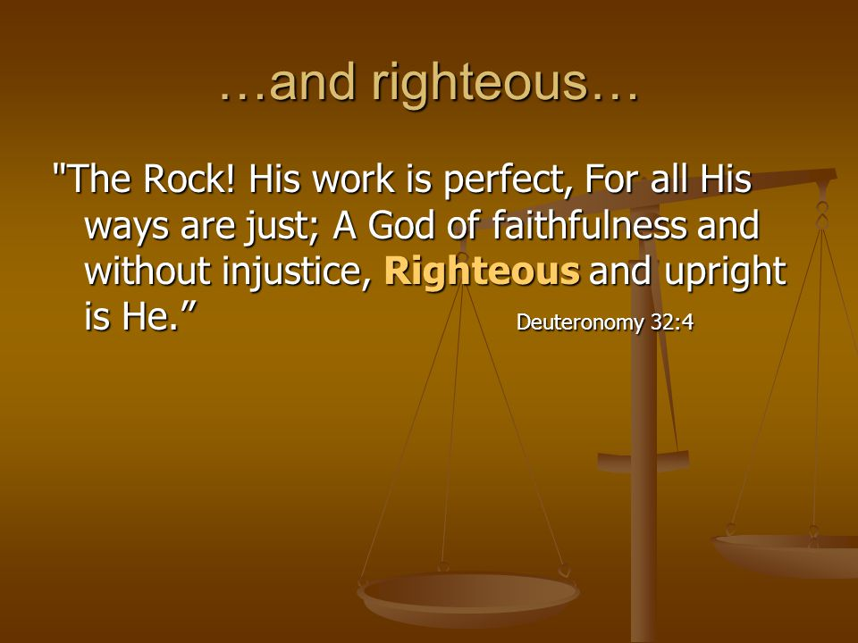 …and righteous…