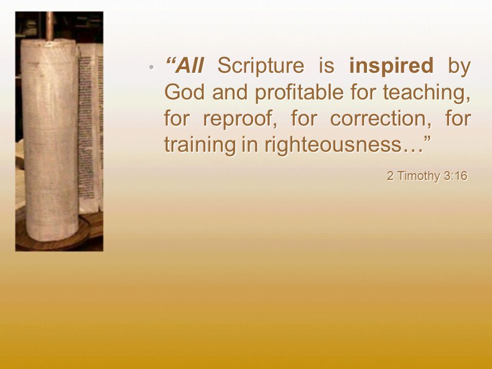 All Scripture is inspired by God and profitable for teaching, for reproof, for correction, for training in righteousness…