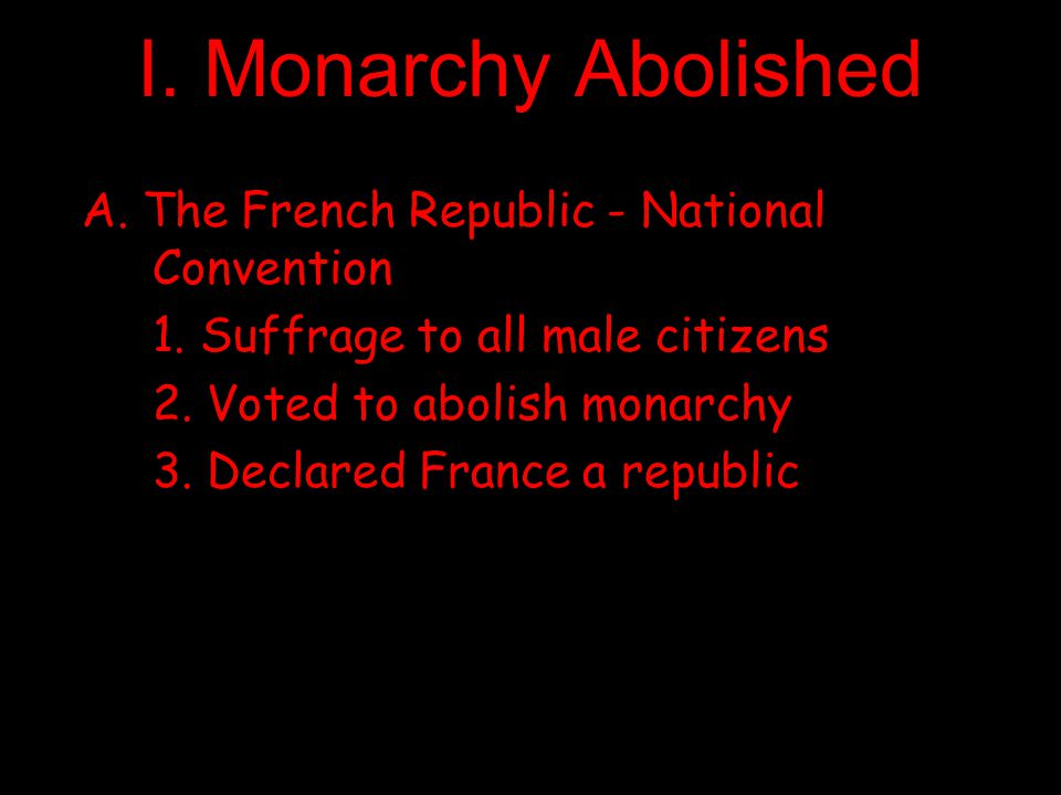 I. Monarchy Abolished A. The French Republic - National Convention