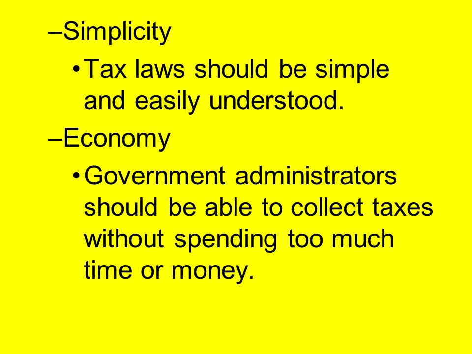 Simplicity Tax laws should be simple and easily understood. Economy.