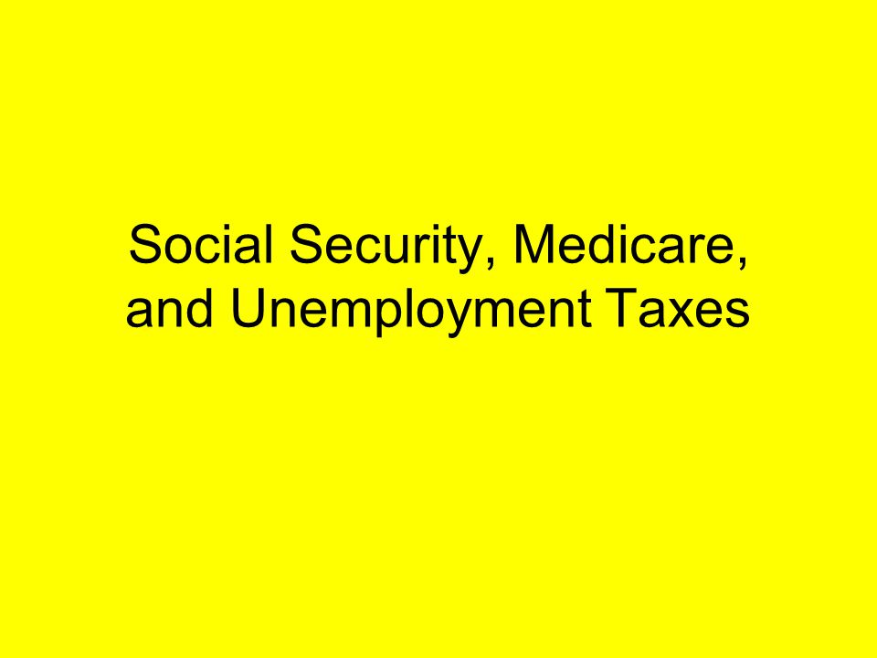 Social Security, Medicare, and Unemployment Taxes