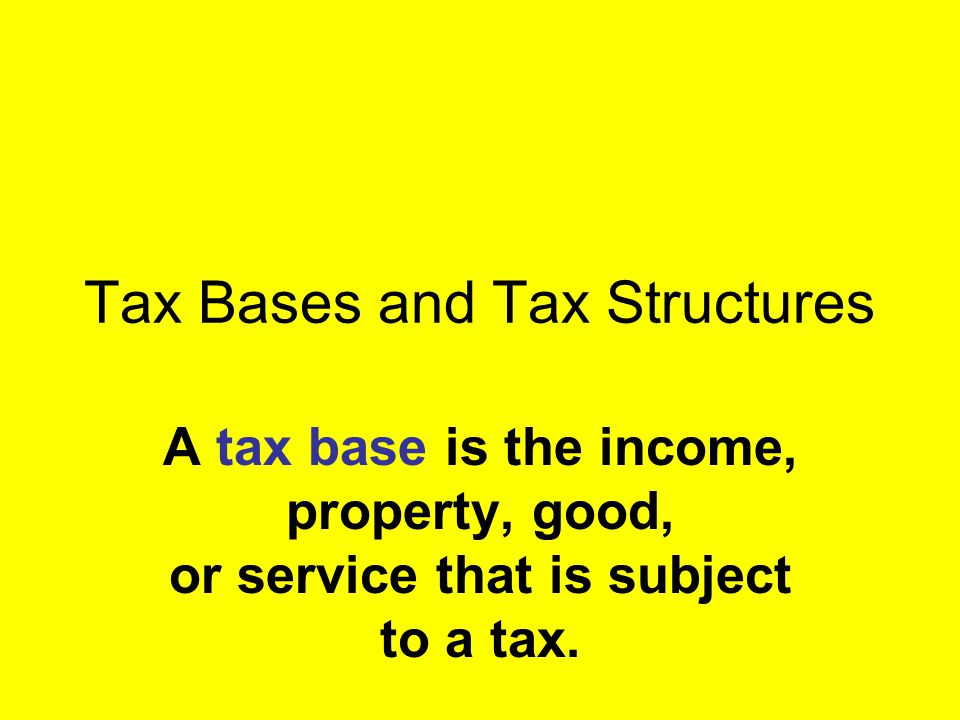 Tax Bases and Tax Structures